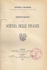 ISTITUZIONI DI SCIENZA DELLE FINANZE Augusto Graziani 1897 Fratelli Bocca I ediz