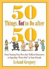 50 Things Not to Do after 50: From Naming Your Pets after Tolkien Characters to
