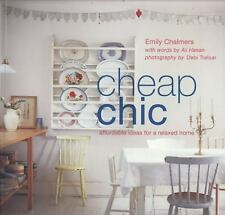 Cheap Chic - Affordable Ideas for a Relaxed Home by Emily Chalmers (SC - 2010)