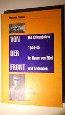 VON DER FRONT DIE KRIEGSJAHRE 19445/45 IM RAUM VON EIFEL UND ARDENNEN ZEUGEN