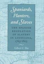 Spaniards, Planters, and Slaves: The Spanish Regulation of Slavery in Louisiana,