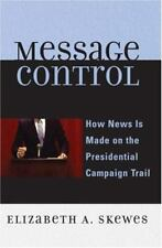 Message Control : How News Is Made on the Presidential Campaign Trail by...