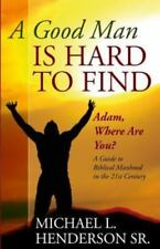 A Good Man Is Hard to Find: Adam, Where Are You? a Guide to Biblical Manhood in