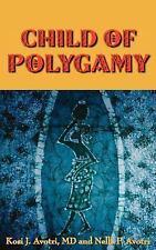 Child of Polygamy by Nella P. Avotri and Kosi J. Avotri (2005, Paperback)
