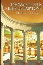 NEW L'Homme Le Plus Riche de Babylone (French Edition) by George Samuel Clason