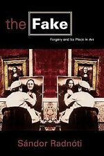The Fake : Forgery and Its Place in Art by Sandor Radnoti and Sándor Radnóti...
