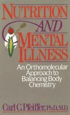 Nutrition and Mental Illness: An Orthomolecular Approach to Balancing Body Ch...