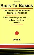 "Back To Basics - The Alcoholics Anonymous Beginners Meetings ""Here are the step"