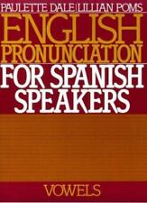 English Pronunciation for Spanish Speakers: Vowels by Dale, Paulette, Poms, Lil