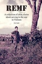 Remf : A Collection of Short Stories about Serving in the Rear in Vietnam by...