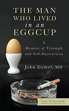 The Man Who Lived in an Eggcup - A Memoir of Triumph and Self-Destruction