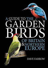 A Guide to the Garden Birds of Britain and Northern Europe, Farrow, Dave, New Bo