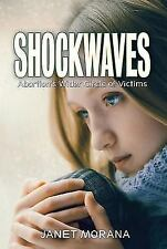 Shockwaves: Abortion's Wider Circle of Victims by Morana, Janet