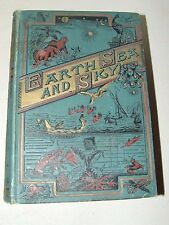 EARTH, SEA & SKY or MARVELS OF THE UNIVERSE by Henry Davenport Northrop 1890