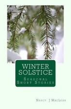 Winter Solstice : A Collection of Short Stories by Nancy J. MacLean (2015,...
