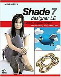 Shade 7 Designer LE: Model, Animate, Render [With CDROM] by Ishikawa, Takes ...