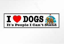 funny car bumper sticker. I love Dogs It's People I Cant Stand. 200 x 52mm decal