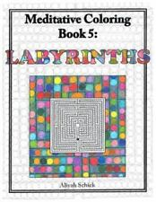 Labyrinths : Meditative Coloring Book 5 by Aliyah Schick (2011, Paperback)