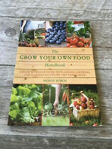 The Grow Your Own Food Handbook : A Back to Basics Guide Monte Burch Book