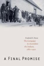A Final Promise: The Campaign to Assimilate the Indians, 1880-1920: By Hoxie,...