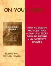 On Your Own - How to Design And Construct A Family History Book to Inform And Ca