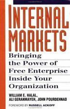 Internal Markets : Bringing the Power of Free Enterprise Inside Your...