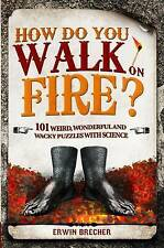 How Do You Walk on Fire?: 101 weird, wonderful and wacky puzzles with science by