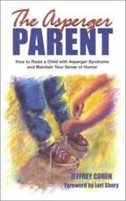 The Asperger Parent: How to Raise a Child with Asperger Syndrome and Maintain Yo