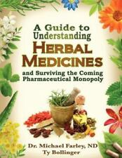 A Guide to Understanding Herbal Medicines and Surviving the Coming Pharmaceut...