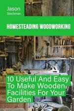 Homesteading Woodworking: 10 Useful And Easy To Make Wooden Facilities For .