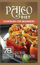 Paleo Diet Cookbook for Beginners : 78 Delicious Grain and Gluten Free Paleo...