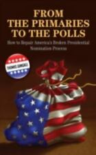 From the Primaries to the Polls: How to Repair America's Broken-ExLibrary