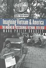 Imagining Vietnam and America: The Making of Postcolonial Vietnam, 1919-1950 (Th