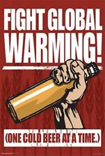 Fight Global Warming! One Cold Beer At A Time! Poster