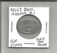 (W) Kelly Brothers Hudson, Michigan G/F 5 Cents 26 X 17 MM Aluminum