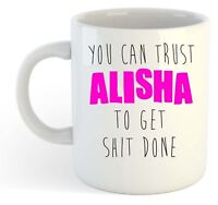 You Can Trust Alisha To Get S--t Done - Funny Named Gift Mug Pink