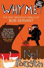 Why Me?: The Very Important Emails of Bob Servant (Bob Servant 3),Neil Forsyth