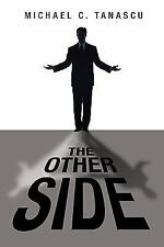 The Other Side by Michael C. Tanascu (2011, Paperback)
