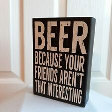 Beer Because Your Friends Arent That Interesting - 5x7 Wooden