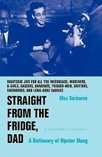 Straight from the Fridge, Dad : A Dictionary of Hipster Slang by Max D�charn�...