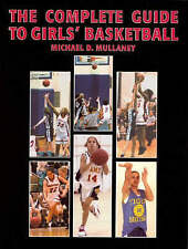 NEW The Complete Guide to Girls' Basketball by Michael D. Mullaney