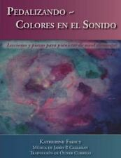 Pedalizando Colores en el Sonido : Lecciones y Piezas para Pianistas de Nivel...