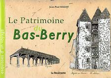 LE PATRIMOINE DU BAS BERRY + Jean-Paul RAGOT + Esquisses d'un voyage