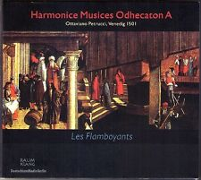 HARMONICE MUSICES ODHECATON A Ottaviano Petrucci LES FLAMBOYANTS Raumklang CD
