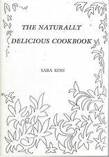THE NATURALLY DELICIOUS COOKBOOK by SARA KOH pbl 1990