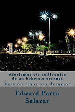 Aforismos y/o Soliloquios de un Bohemio Errante : Versión Amor y/o Desamor by...