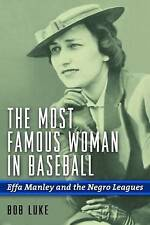 The Most Famous Woman in Baseball: Effa Manley and the Negro Leagues by Bob...