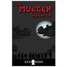 The Mukden Disciple by W. E. D. Wilson (2013, Paperback)