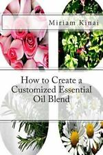 How to Create a Customized Essential Oil Blend by Miriam Kinai (2013, Paperback)