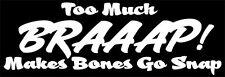 """Too Much BRAAAP Makes Bones Go Snap"" MX Dirt Bike Motocross,Decal,sticker,funny"